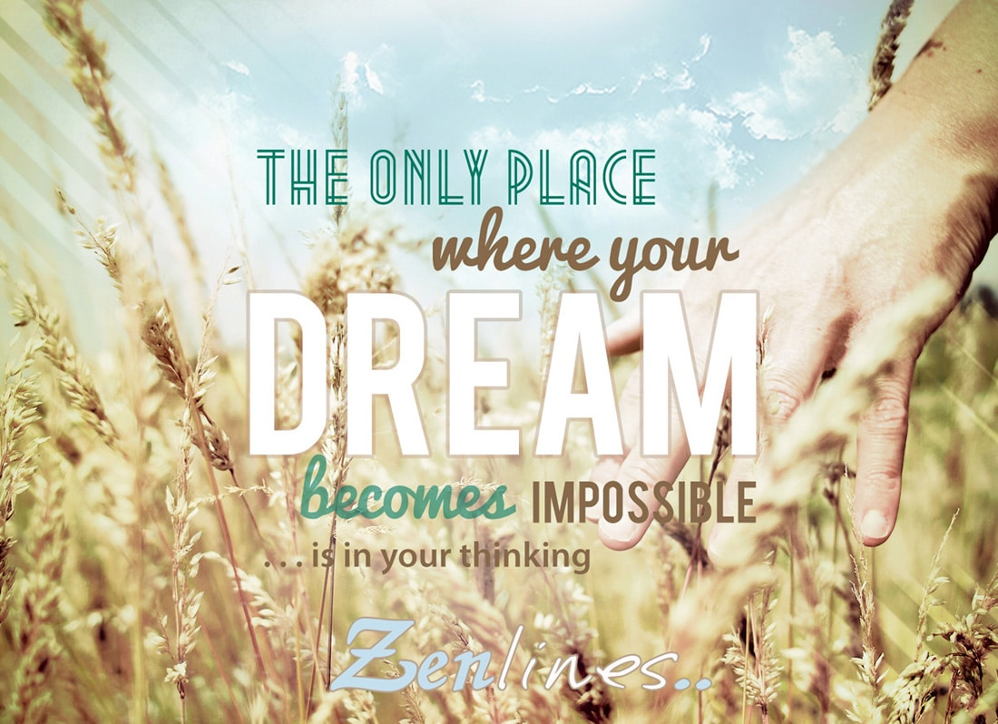 The only place where your dream becomes impossible is in your own thinking. — Robert H. Schuller