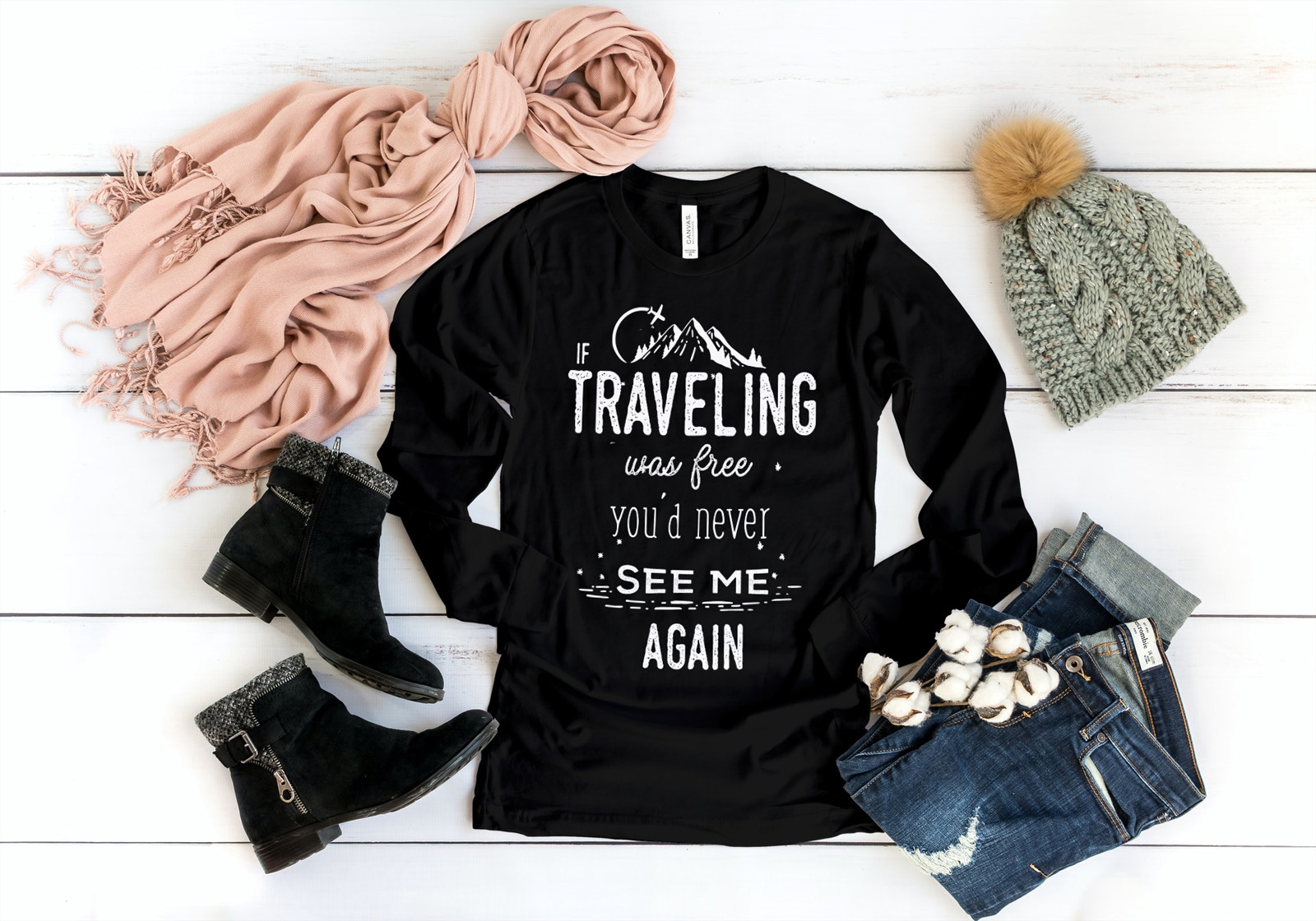 If Traveling Was Free You'd Never See Me Again Long Sleeve