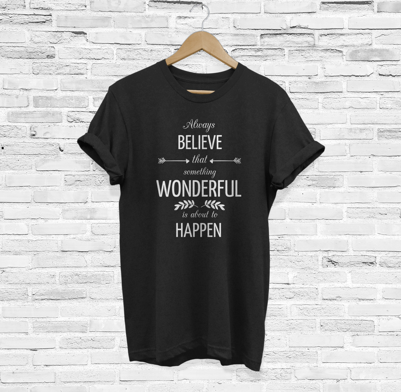 Always Believe that Something Wonderful is About to Happen T-Shirt